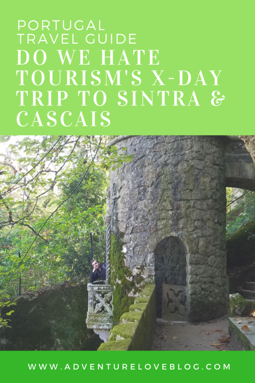 Portugal Travel Tip | Do We Hate Tourism's X-Day Trip to Sintra and Cascais
